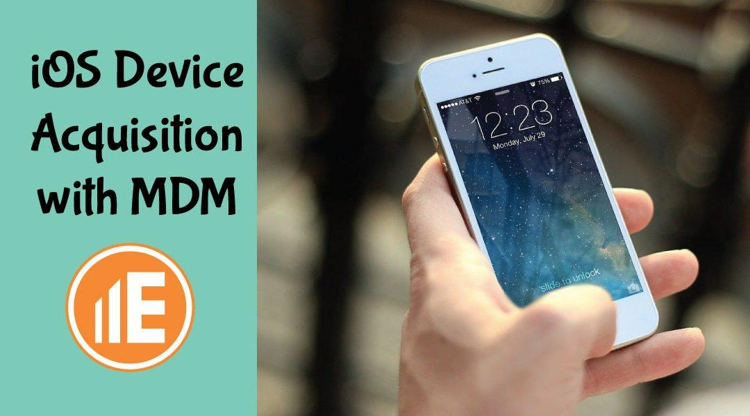 AirWatch MDM and E3 Forensic Platform iOS Acquisitions