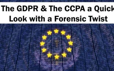 The GDPR & The CCPA a Quick Look with a Forensic Twist