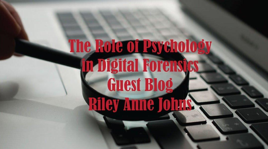 The Role of Psychology in Digital Forensics